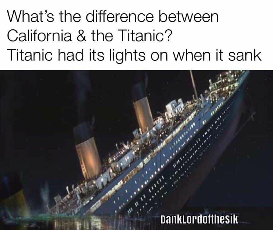 What's the difference between California and the Titanic?-72348473_3698437966848971_5895213582970257408_n.jpg