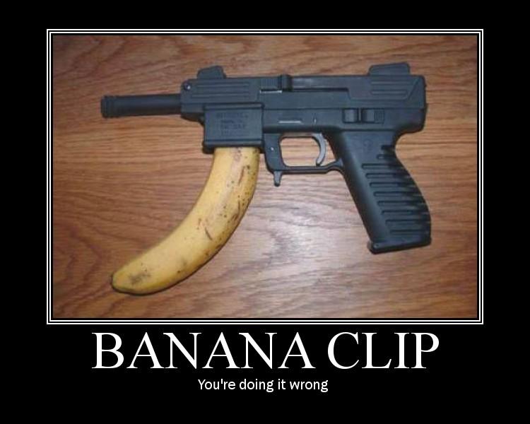"Post your gun ""Motivational"" posters-bananaclip.jpg"