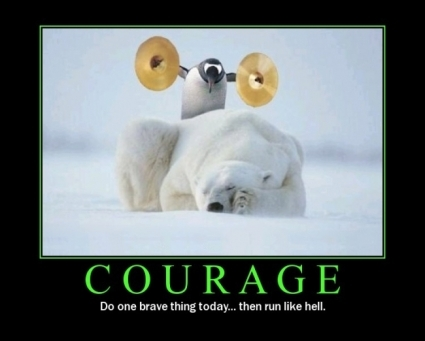 More Inspirational Posters-courage.jpg