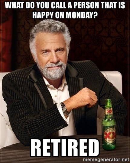 Retired from federal service-most-interesting-man-world-meme-retirement.jpg