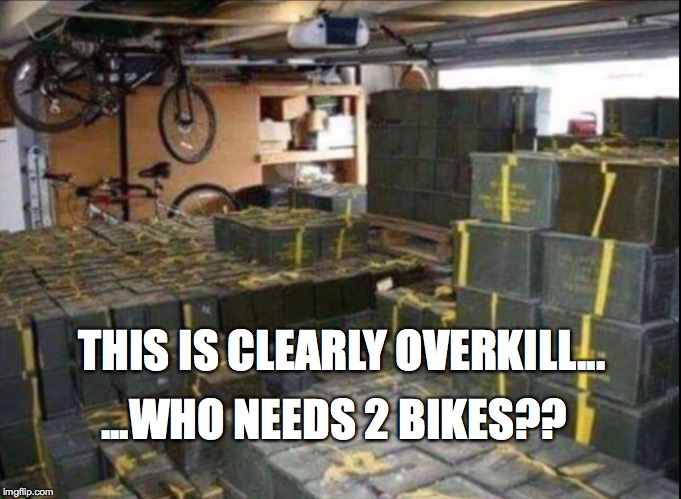 You know your a gun nut when......-overkill.jpg